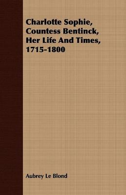 Charlotte Sophie Countess Bentinck, Her Life and Times 1715-1800
