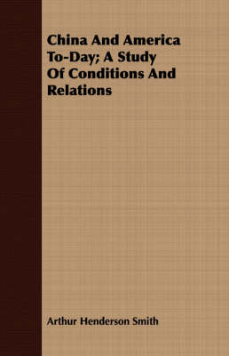 China And America To-Day; A Study Of Conditions And Relations