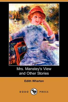 Mrs. Manstey's View and Other Stories (Dodo Press)