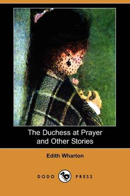 The Duchess at Prayer and Other Stories (Dodo Press)