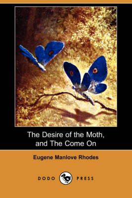 The Desire of the Moth, and the Come on (Dodo Press)
