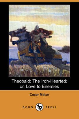 Theobald: The Iron-Hearted; Or, Love to Enemies (Dodo Press)