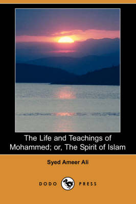 The Life and Teachings of Mohammed; Or, the Spirit of Islam (Dodo Press)