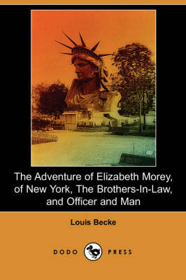 The Adventure of Elizabeth Morey, of New York, the Brothers-In-Law, Officer and Man (Dodo Press)