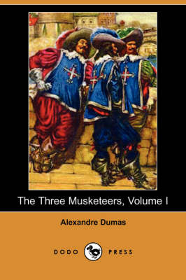 The Three Musketeers, Volume I (Dodo Press)