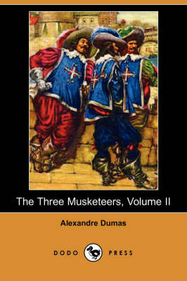 The Three Musketeers, Volume II (Dodo Press)