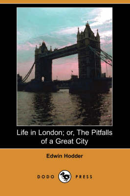 Life in London; Or, the Pitfalls of a Great City (Dodo Press)