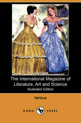 The International Magazine of Literature, Art and Science (Illustrated Edition) (Dodo Press)