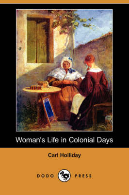 Woman's Life in Colonial Days (Dodo Press)