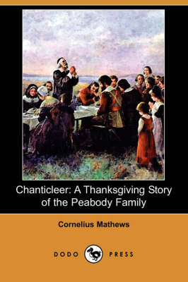 Chanticleer: A Thanksgiving Story of the Peabody Family (Dodo Press)