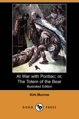 At War with Pontiac; Or, the Totem of the Bear (Illustrated Edition) (Dodo Press)