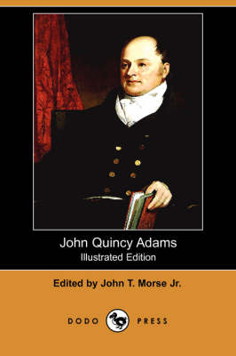 John Quincy Adams (Illustrated Edition) (Dodo Press)