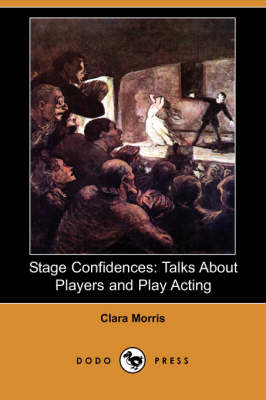 Stage Confidences: Talks about Players and Play Acting (Dodo Press)