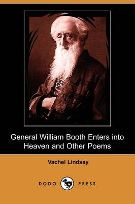 General William Booth Enters Into Heaven and Other Poems (Dodo Press)