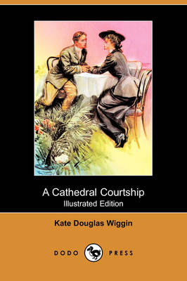 A Cathedral Courtship (Illustrated Edition) (Dodo Press)