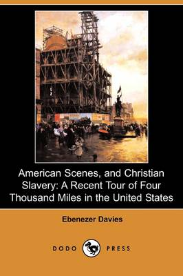 American Scenes, and Christian Slavery: A Recent Tour of Four Thousand Miles in the United States (Dodo Press)