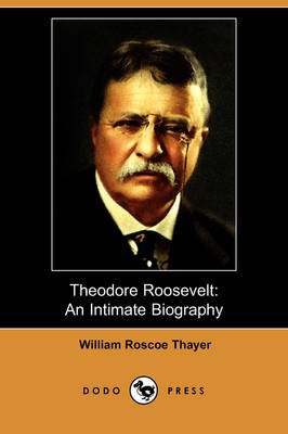 Theodore Roosevelt: An Intimate Biography (Dodo Press)