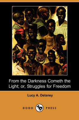 From the Darkness Cometh the Light; Or, Struggles for Freedom (Dodo Press)