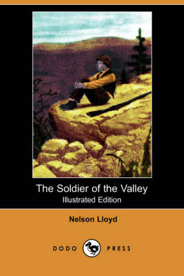 The Soldier of the Valley (Illustrated Edition) (Dodo Press)