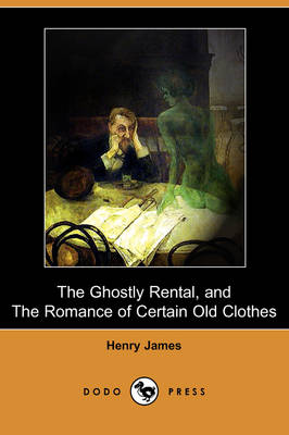 The Ghostly Rental, and the Romance of Certain Old Clothes (Dodo Press)