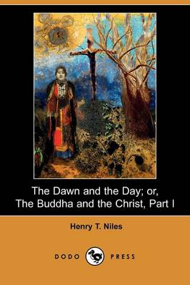 The Dawn and the Day; Or, the Buddha and the Christ, Part I (Dodo Press)