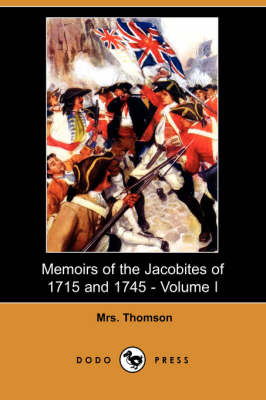 Memoirs of the Jacobites of 1715 and 1745 - Volume I (Dodo Press)