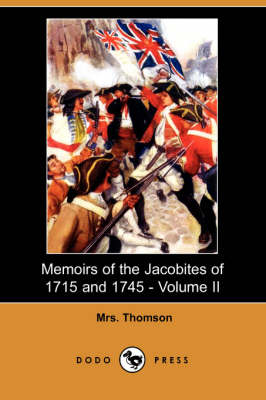 Memoirs of the Jacobites of 1715 and 1745 - Volume II (Dodo Press)