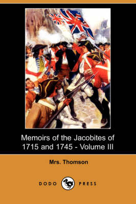 Memoirs of the Jacobites of 1715 and 1745 - Volume III (Dodo Press)