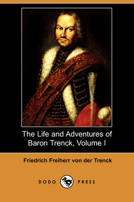 The Life and Adventures of Baron Trenck, Volume I (Dodo Press)