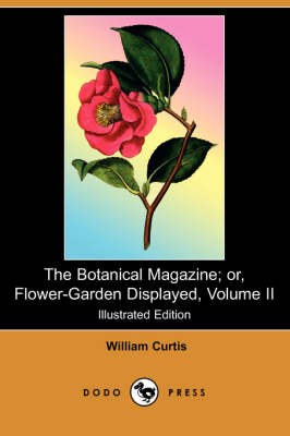 The Botanical Magazine; Or, Flower-Garden Displayed, Volume II (Illustrated Edition) (Dodo Press)
