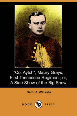 Co. Aytch, Maury Grays, First Tennessee Regiment; Or, a Side Show of the Big Show (Dodo Press)