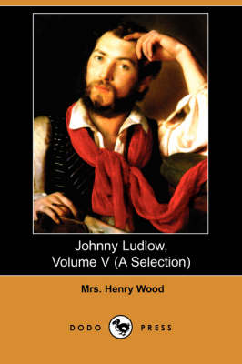 Johnny Ludlow, Volume V (a Selection) (Dodo Press)