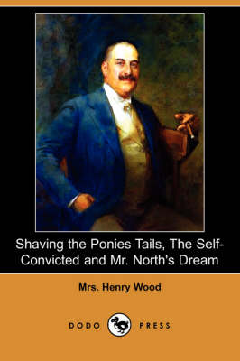 Shaving the Ponies Tails, the Self-Convicted and Mr. North's Dream (Dodo Press)