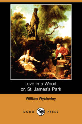 Love in a Wood; Or, St. James's Park (Dodo Press)
