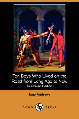 Ten Boys Who Lived on the Road from Long Ago to Now (Illustrated Edition) (Dodo Press)
