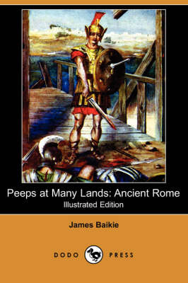Peeps at Many Lands: Ancient Rome (Illustrated Edition) (Dodo Press)