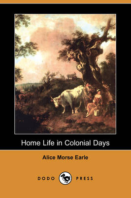 Home Life in Colonial Days (Dodo Press)