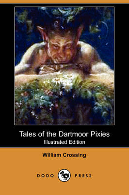 Tales of the Dartmoor Pixies: Glimpses of Elfin Haunts and Antics (Illustrated Edition) (Dodo Press)