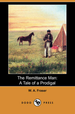 The Remittance Man: A Tale of a Prodigal, and the Scoring of the Raja (Dodo Press)