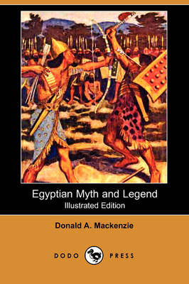 Egyptian Myth and Legend (Illustrated Edition) (Dodo Press)
