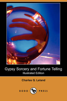 Gypsy Sorcery and Fortune Telling (Illustrated Edition) (Dodo Press)