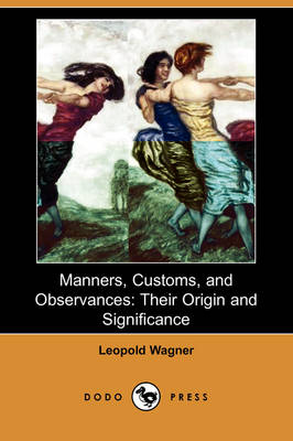Manners, Customs, and Observances: Their Origin and Significance (Dodo Press)