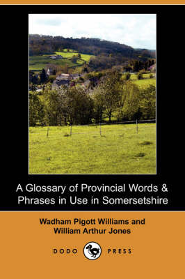 A Glossary of Provincial Words & Phrases in Use in Somersetshire (Dodo Press)