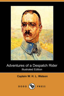 Adventures of a Despatch Rider (Illustrated Edition) (Dodo Press)