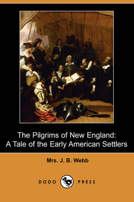 The Pilgrims of New England: A Tale of the Early American Settlers (Dodo Press)