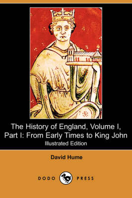 The History of England, Volume I, Part I: From Early Times to King John (Illustrated Edition) (Dodo Press)