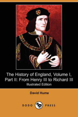 The History of England, Volume I, Part II: From Henry III to Richard III (Illustrated Edition) (Dodo Press)
