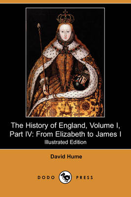 The History of England, Volume I, Part IV: From Elizabeth to James I (Illustrated Edition) (Dodo Press)