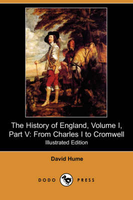 The History of England, Volume I, Part V: From Charles I to Cromwell (Illustrated Edition) (Dodo Press)