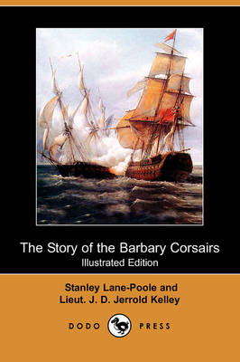 The Story of the Barbary Corsairs (Illustrated Edition) (Dodo Press)